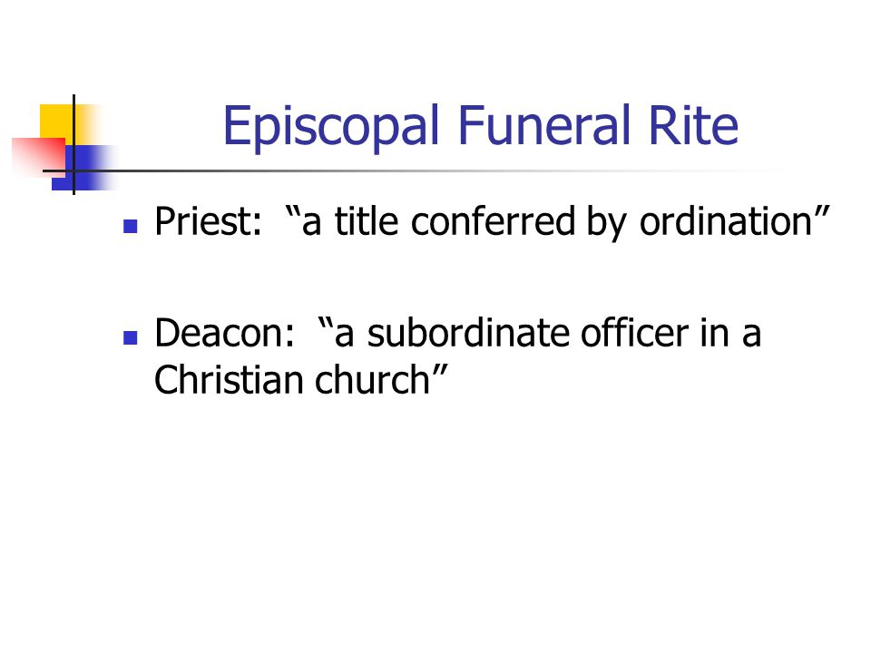 Episcopal Funeral Rite Priest: a title conferred by ordination Deacon: a subordinate officer in a Christian church