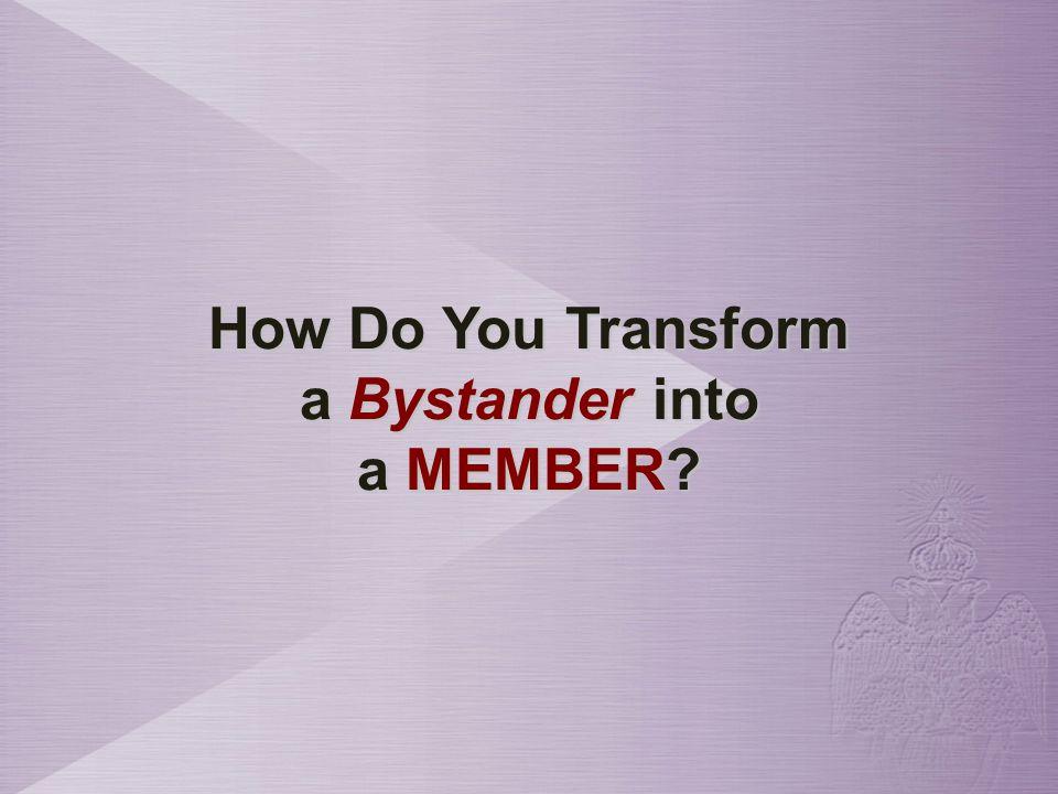 How Do You Transform a Bystander into a MEMBER