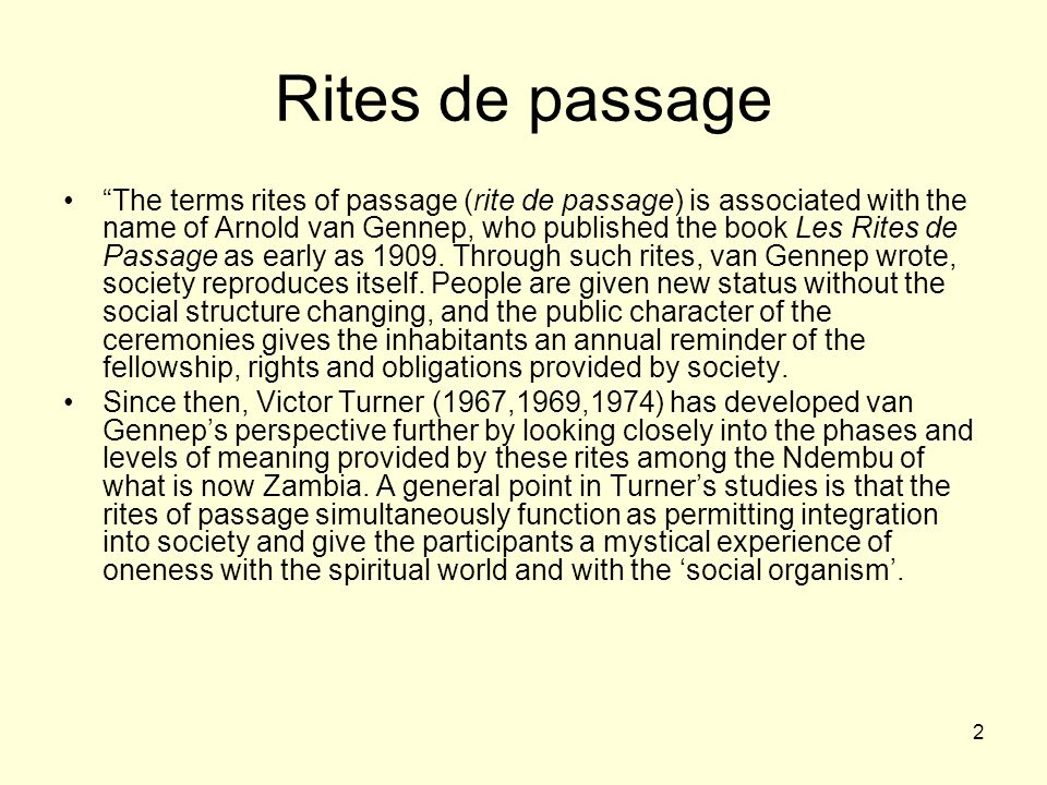"""2 Rites de passage """"The terms rites of passage (rite de passage) is associated with the name of Arnold van Gennep, who published the book Les Rites de"""