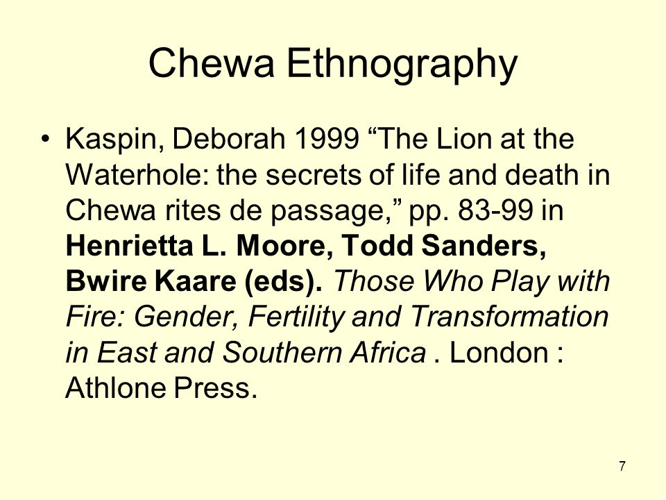 """7 Chewa Ethnography Kaspin, Deborah 1999 """"The Lion at the Waterhole: the secrets of life and death in Chewa rites de passage,"""" pp. 83-99 in Henrietta"""