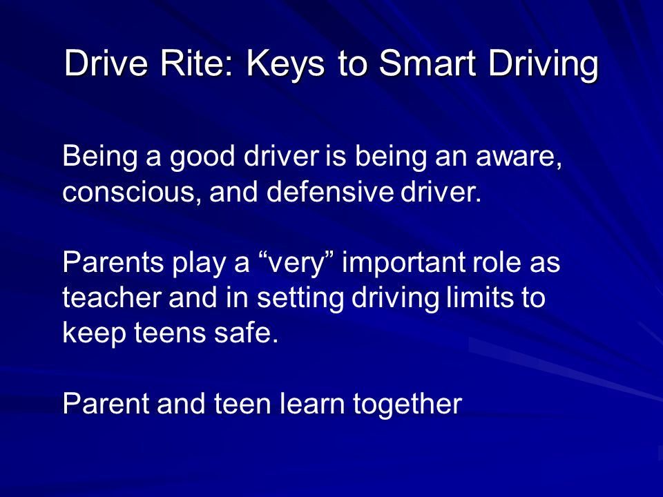 "Drive Rite: Keys to Smart Driving Being a good driver is being an aware, conscious, and defensive driver. Parents play a ""very"" important role as teac"