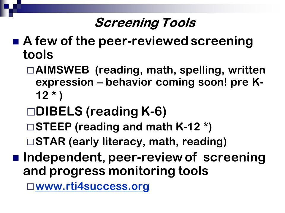 Screening Tools A few of the peer-reviewed screening tools  AIMSWEB (reading, math, spelling, written expression – behavior coming soon.