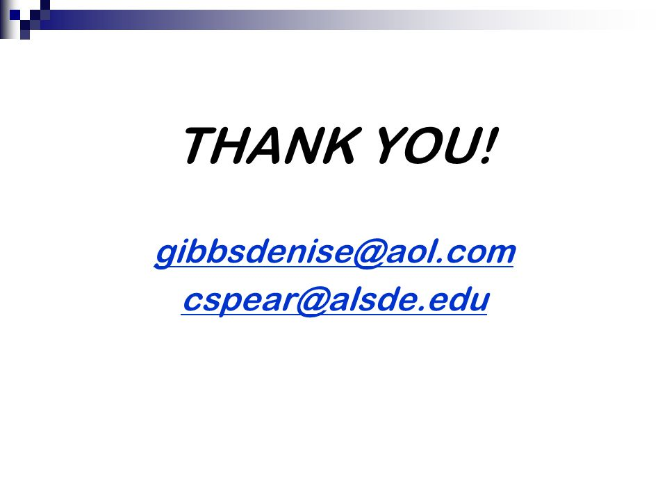 THANK YOU! gibbsdenise@aol.com cspear@alsde.edu