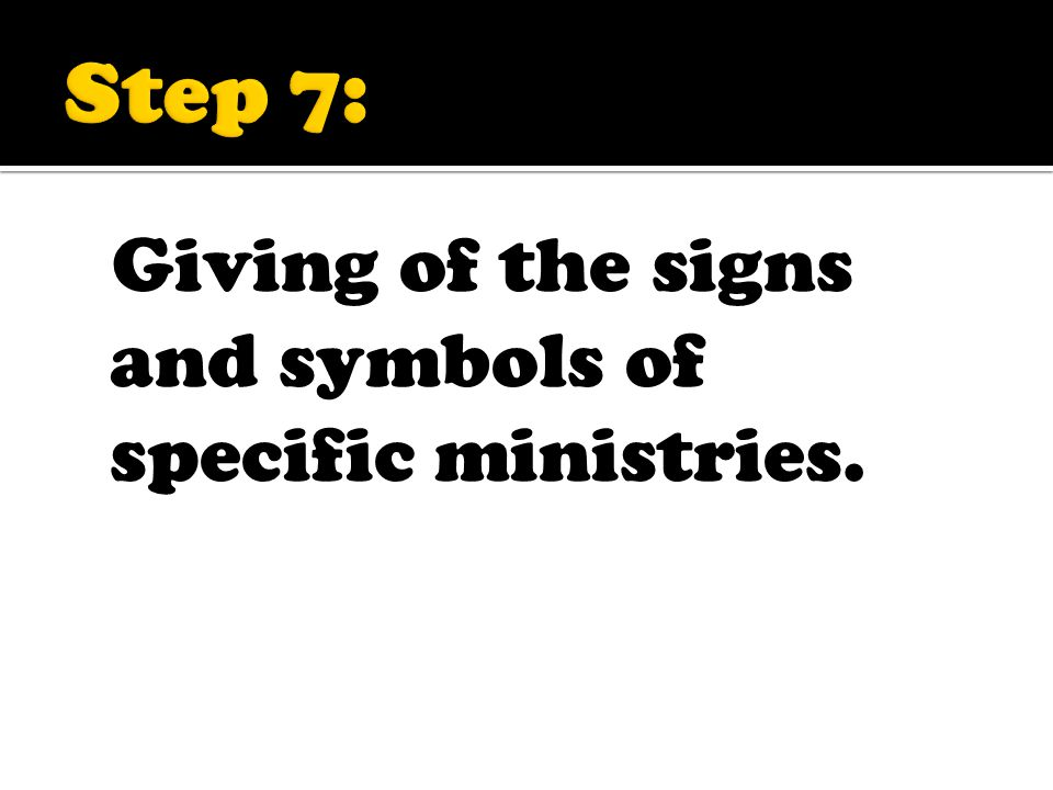 Giving of the signs and symbols of specific ministries.