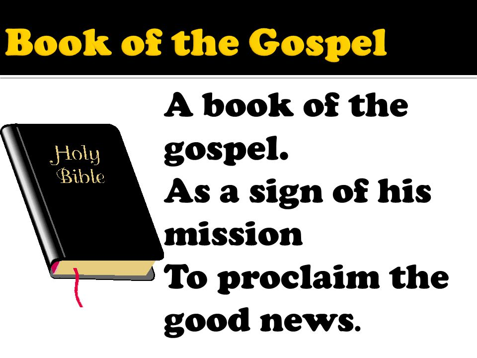 A book of the gospel. As a sign of his mission To proclaim the good news.