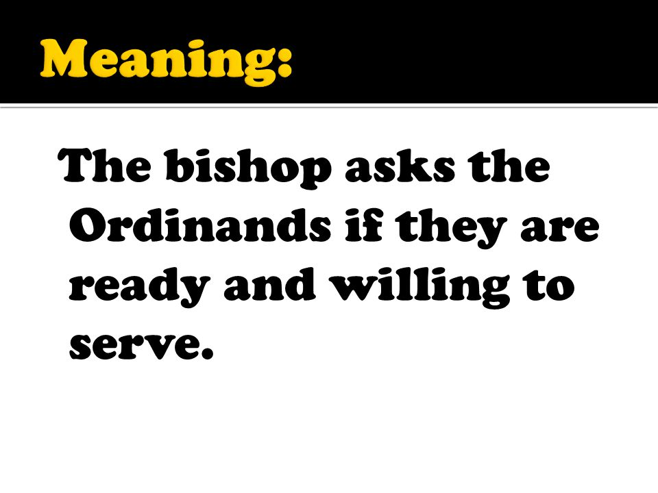 The bishop asks the Ordinands if they are ready and willing to serve.
