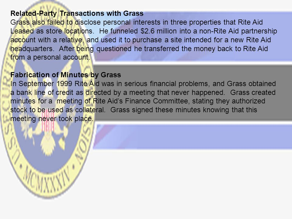 Related-Party Transactions with Grass Grass also failed to disclose personal interests in three properties that Rite Aid Leased as store locations.