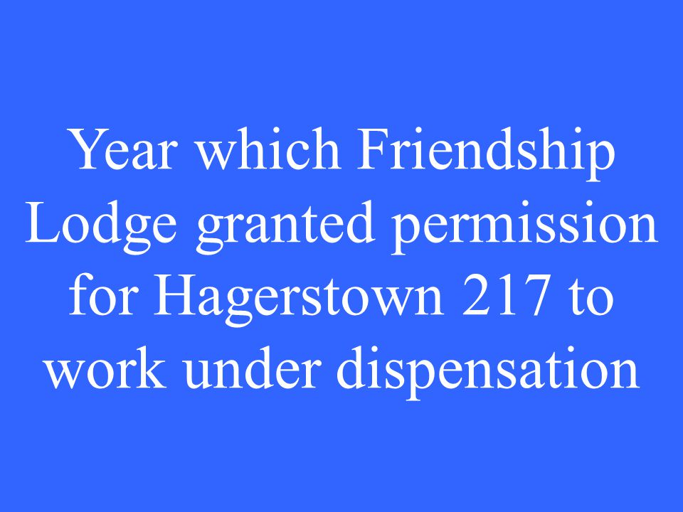Year which Friendship Lodge granted permission for Hagerstown 217 to work under dispensation