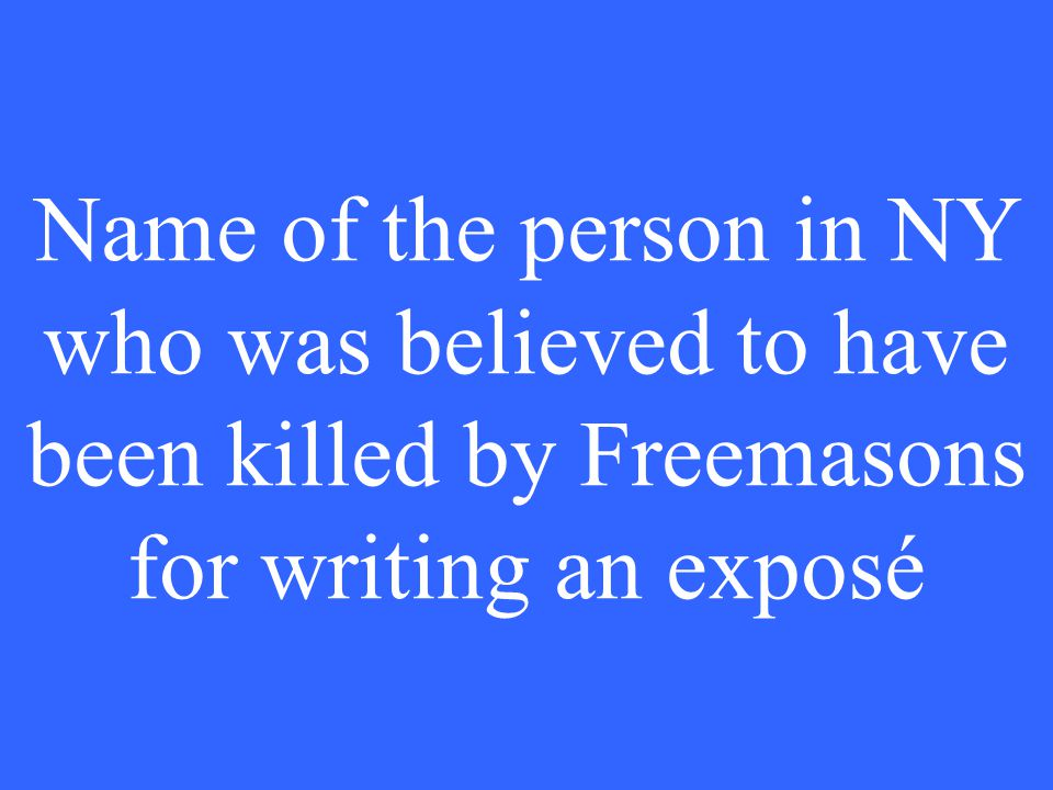 Name of the person in NY who was believed to have been killed by Freemasons for writing an exposé