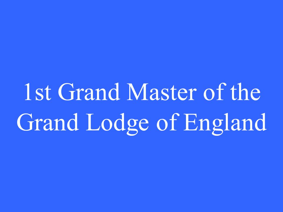 1st Grand Master of the Grand Lodge of England