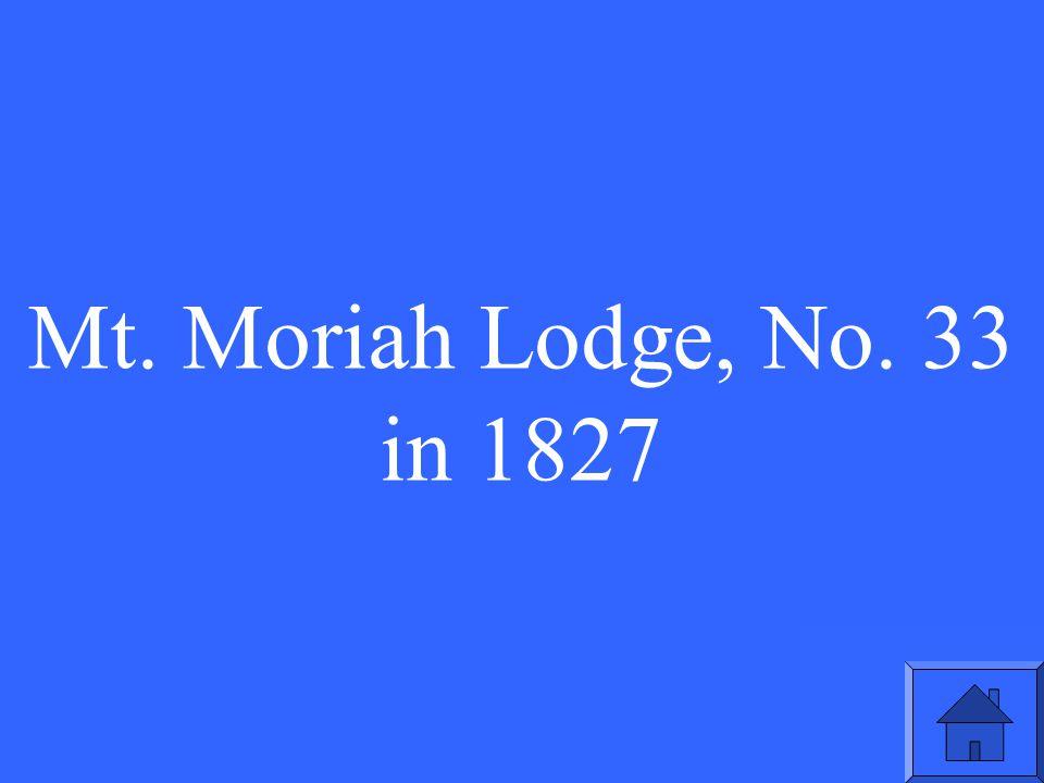 Mt. Moriah Lodge, No. 33 in 1827