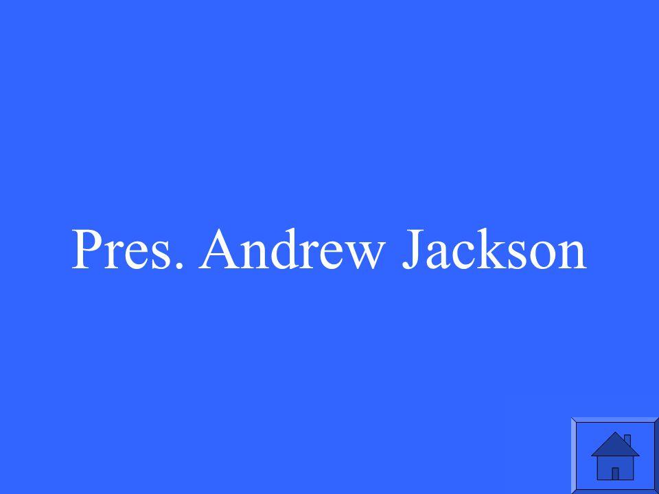 Pres. Andrew Jackson