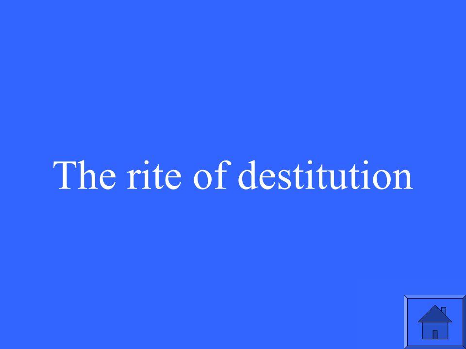 The rite of destitution
