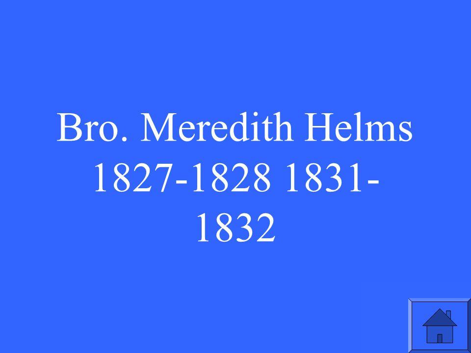 Bro. Meredith Helms 1827-1828 1831- 1832
