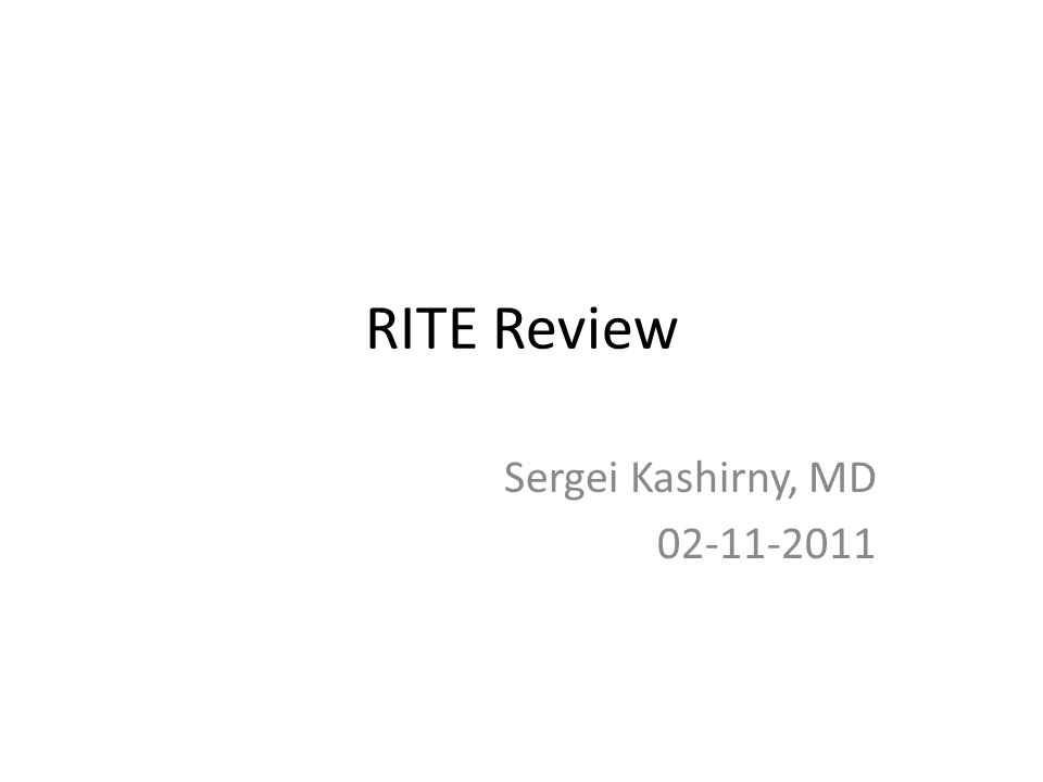 RITE Review Sergei Kashirny, MD 02-11-2011