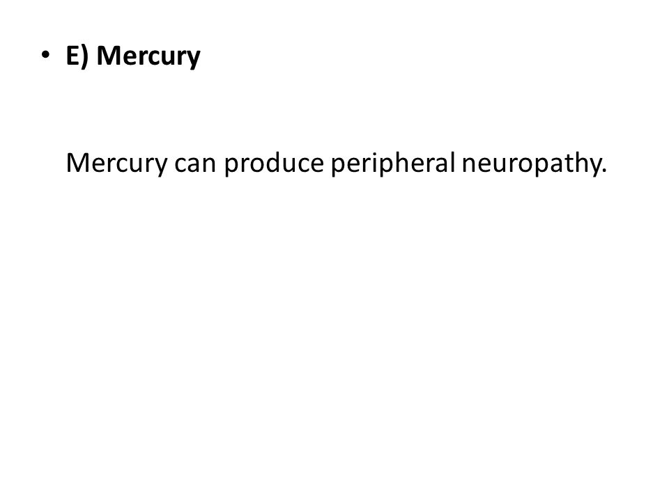 E) Mercury Mercury can produce peripheral neuropathy.