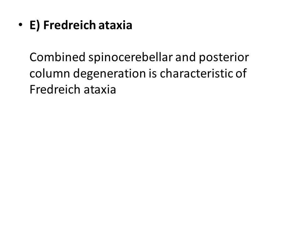E) Fredreich ataxia Combined spinocerebellar and posterior column degeneration is characteristic of Fredreich ataxia