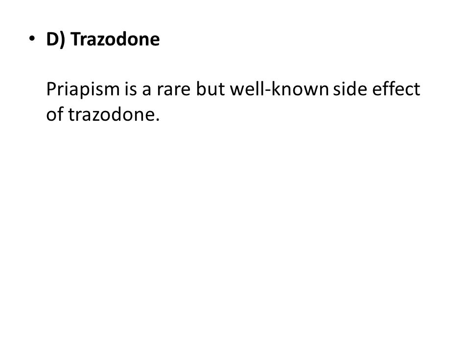 D) Trazodone Priapism is a rare but well-known side effect of trazodone.