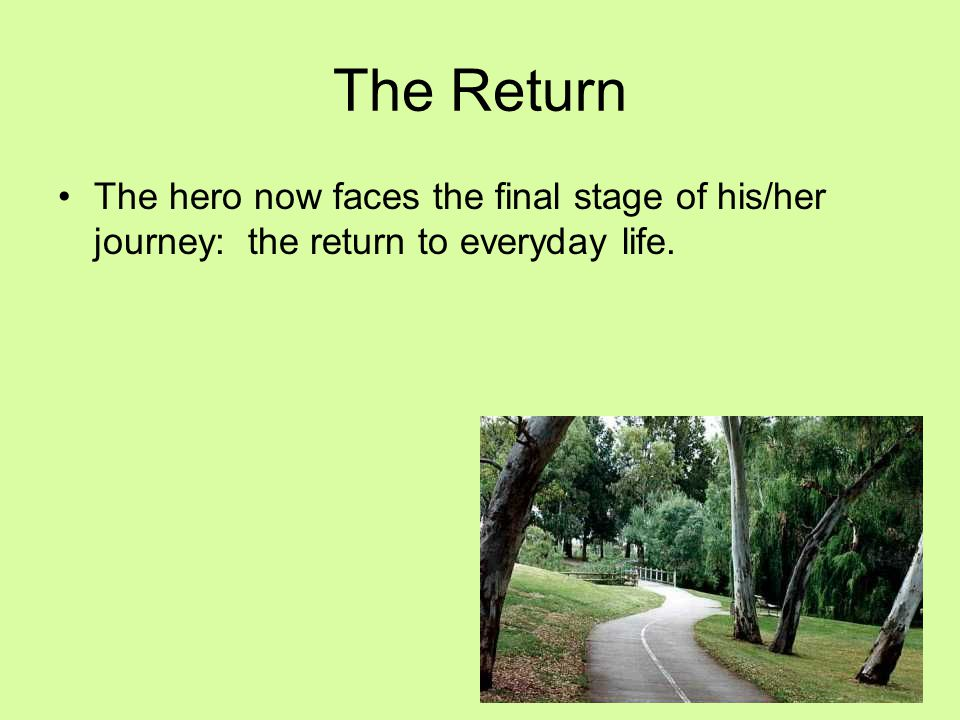 The hero now faces the final stage of his/her journey: the return to everyday life.