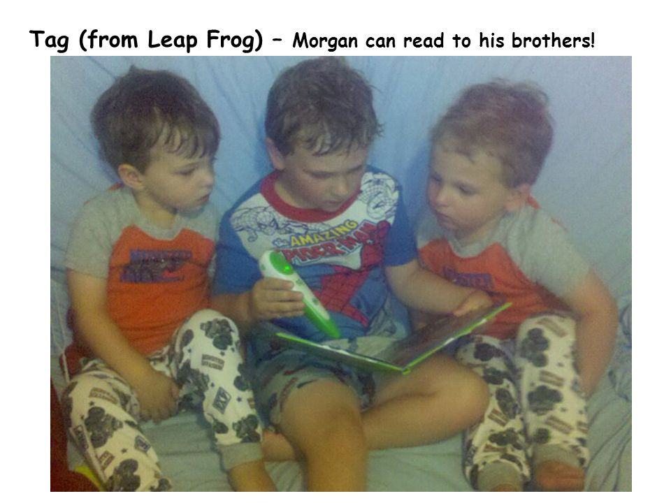 Tag (from Leap Frog) – Morgan can read to his brothers!