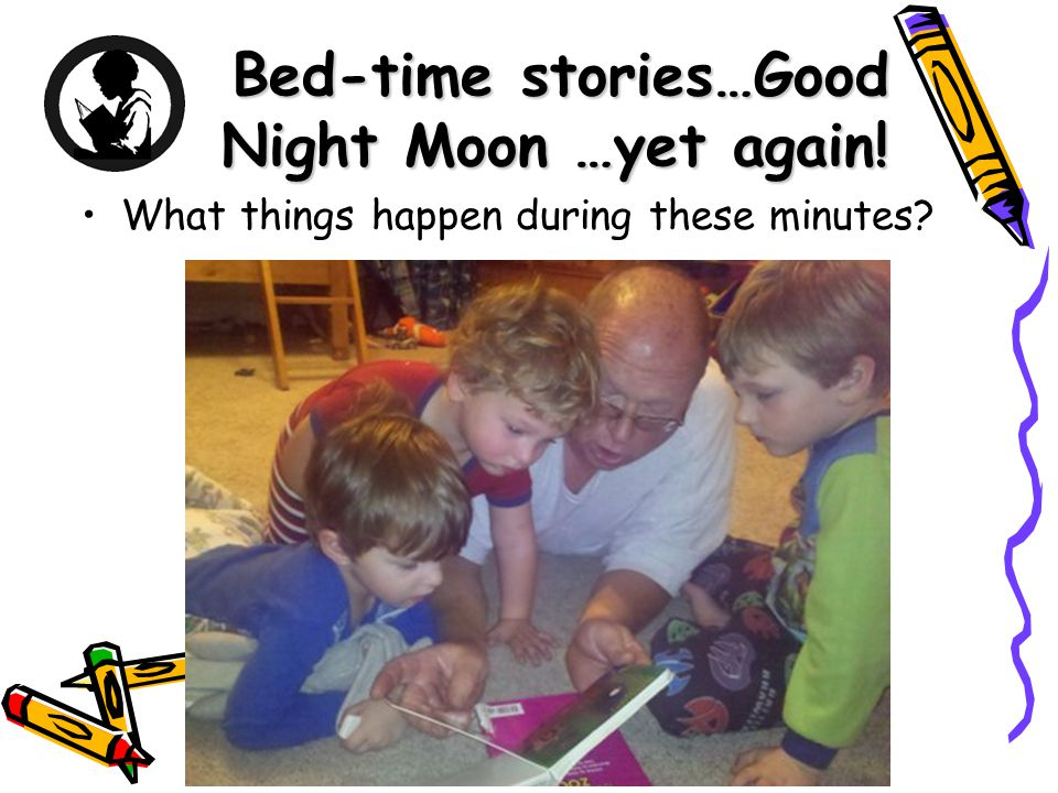 Bed-time stories…Good Night Moon …yet again! What things happen during these minutes