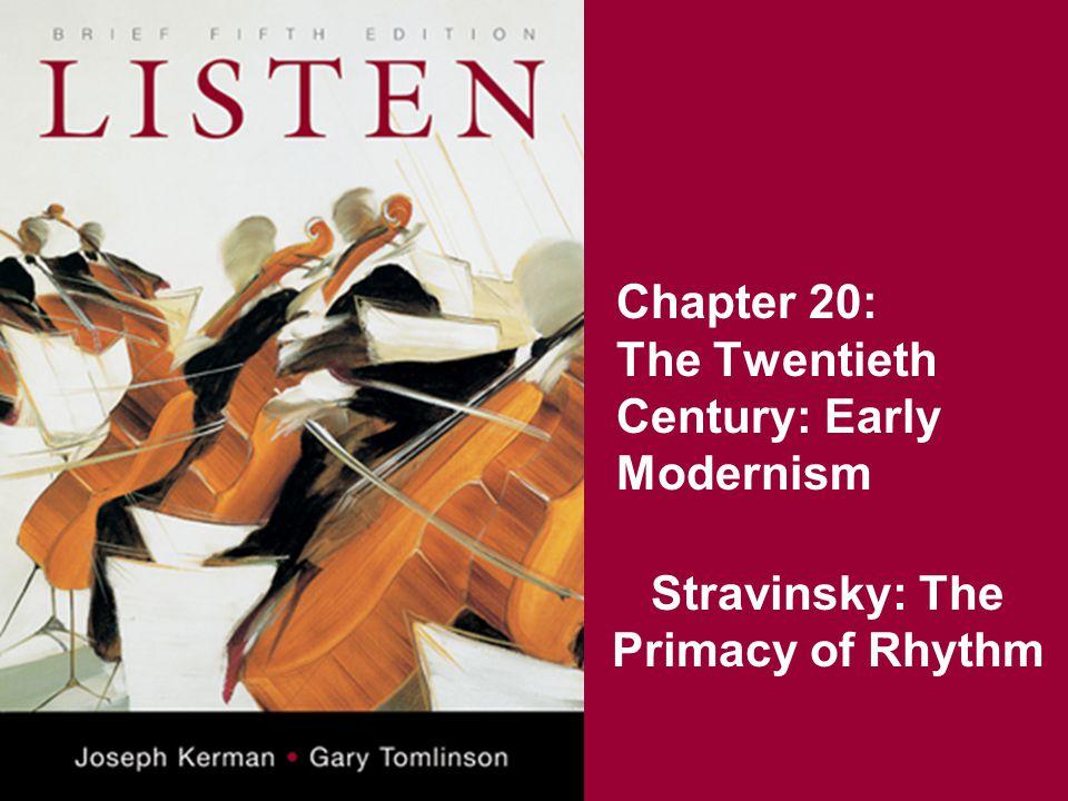 Chapter 20: The Twentieth Century: Early Modernism Stravinsky: The Primacy of Rhythm