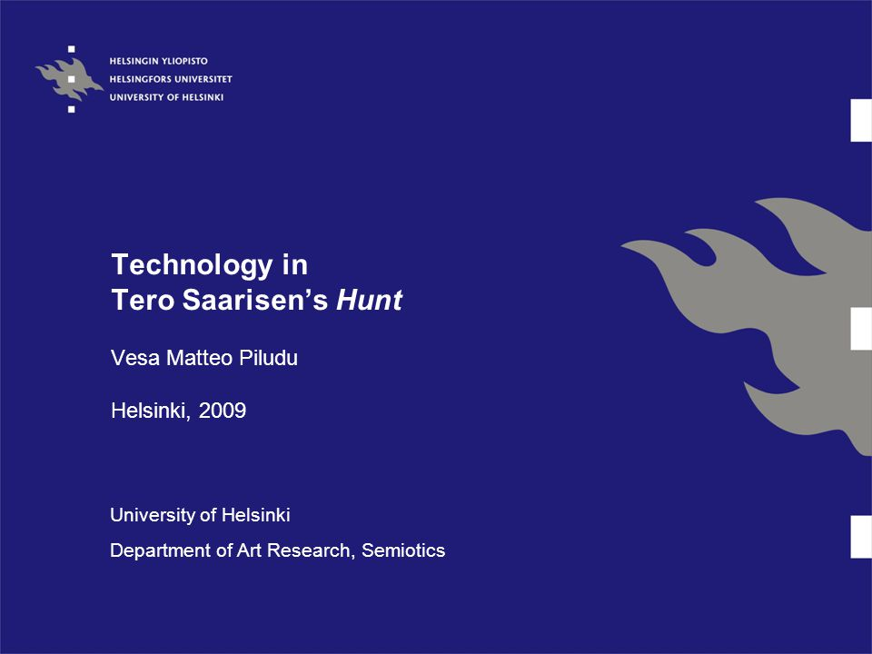 Technology in Tero Saarisen's Hunt Vesa Matteo Piludu Helsinki, 2009 University of Helsinki Department of Art Research, Semiotics
