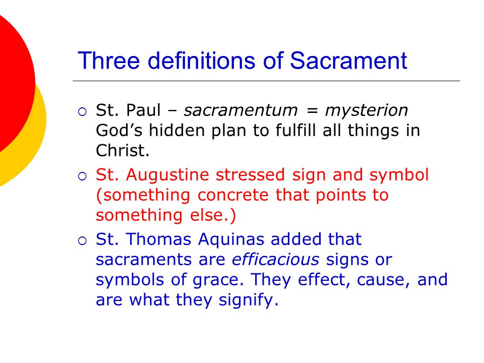 Sacraments ARE what they symbolize  To be a sacrament, a sign or symbol must do the following: Lead us to God Come from God Be an action of God The best example of a sacrament is Jesus Christ himself.