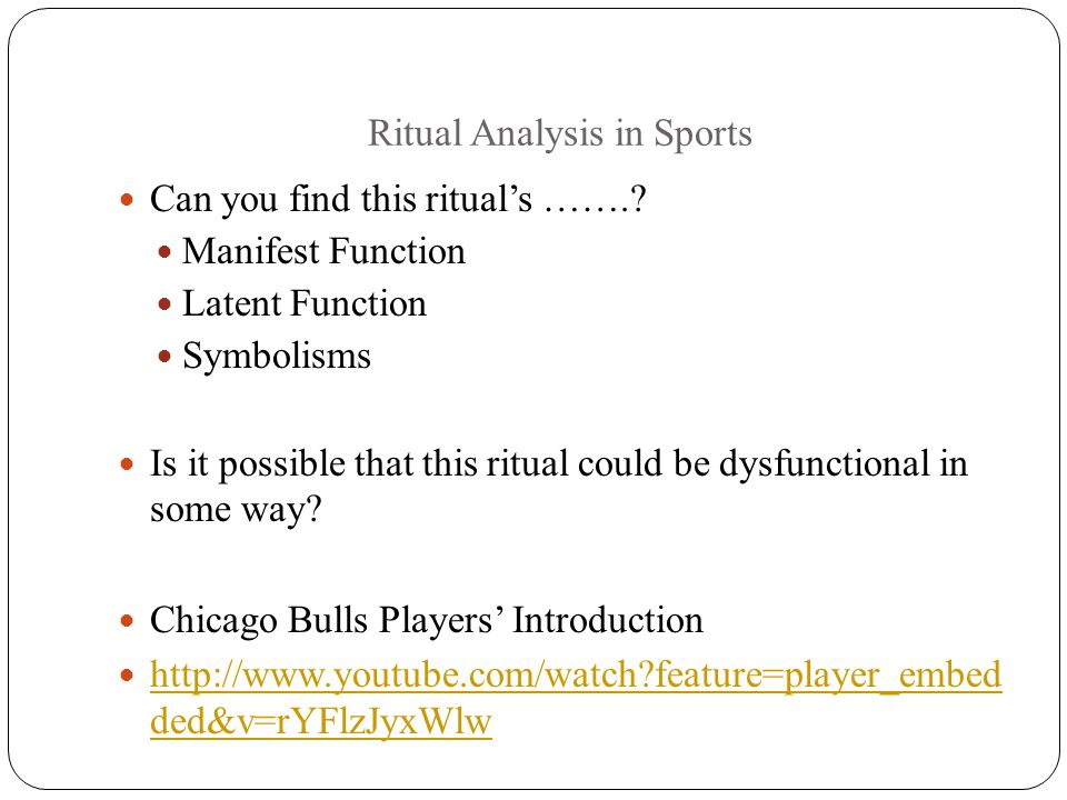 Ritual Analysis in Sports Can you find this ritual's …….? Manifest Function Latent Function Symbolisms Is it possible that this ritual could be dysfun
