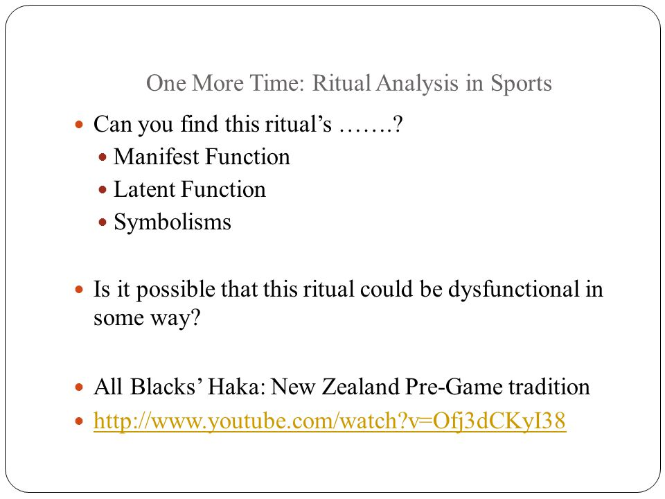 One More Time: Ritual Analysis in Sports Can you find this ritual's …….? Manifest Function Latent Function Symbolisms Is it possible that this ritual