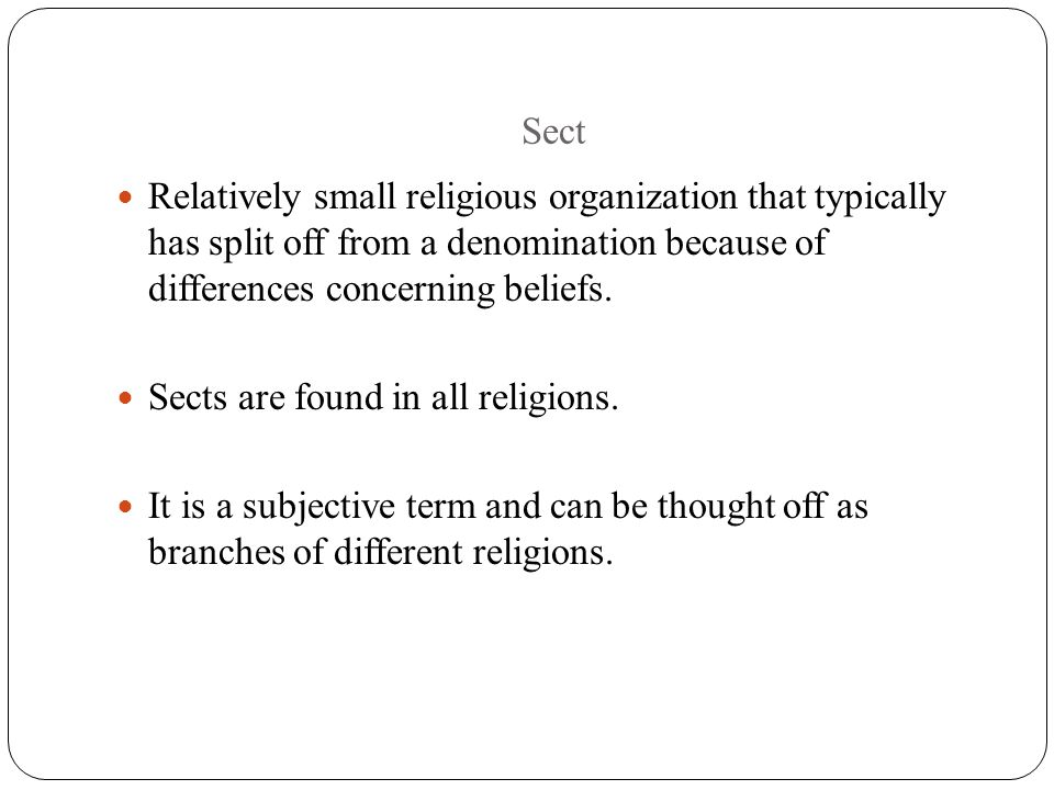Sect Relatively small religious organization that typically has split off from a denomination because of differences concerning beliefs. Sects are fou