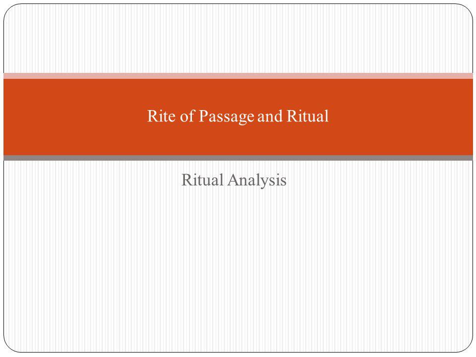 Ritual Analysis Rite of Passage and Ritual