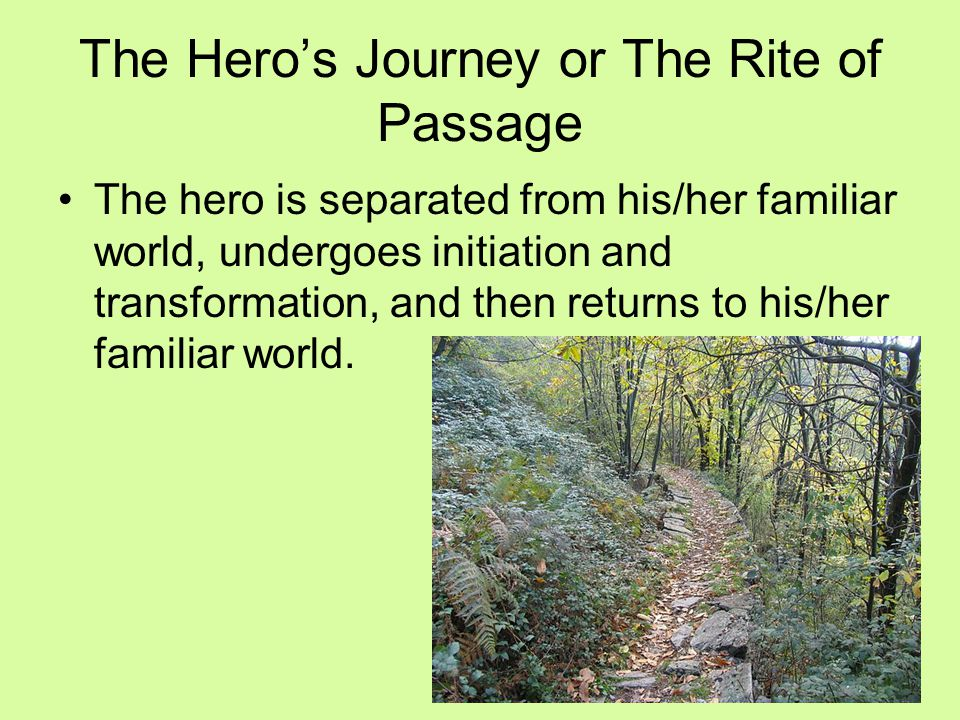 The Hero's Journey or The Rite of Passage The journey is usually divided into seven stages.
