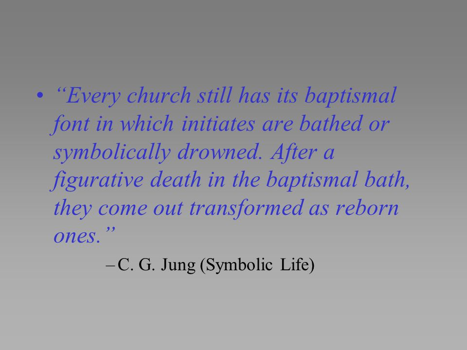"""""""Every church still has its baptismal font in which initiates are bathed or symbolically drowned. After a figurative death in the baptismal bath, they"""