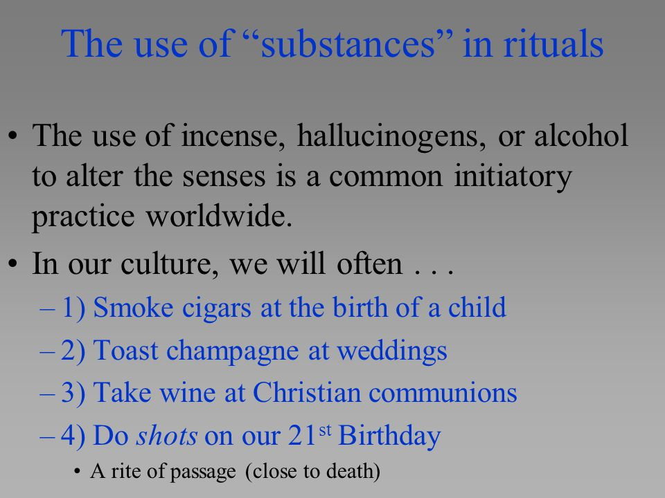 """The use of """"substances"""" in rituals The use of incense, hallucinogens, or alcohol to alter the senses is a common initiatory practice worldwide. In our"""