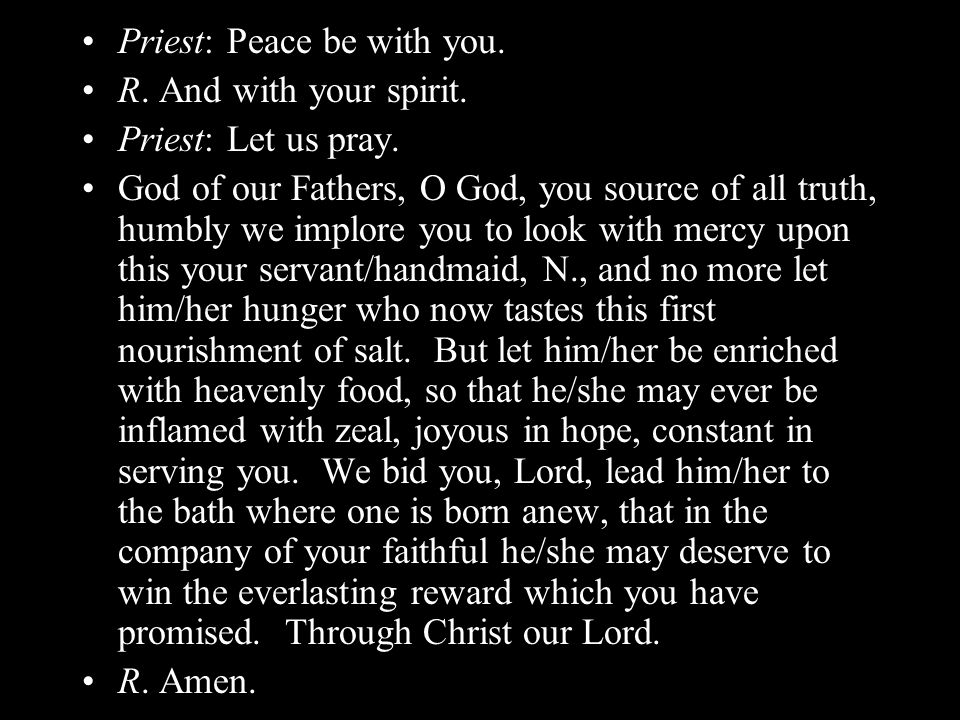 Priest: Peace be with you. R. And with your spirit.
