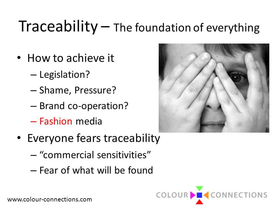 www.colour-connections.com Traceability – The foundation of everything How to achieve it – Legislation.