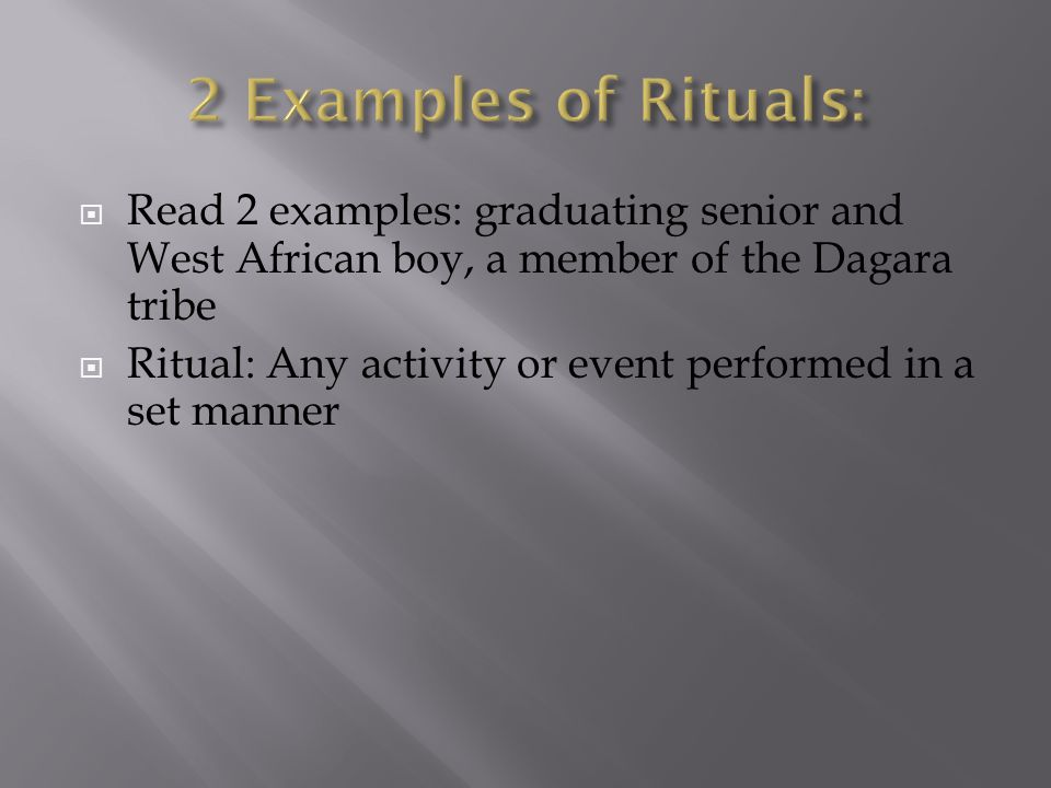  Read 2 examples: graduating senior and West African boy, a member of the Dagara tribe  Ritual: Any activity or event performed in a set manner
