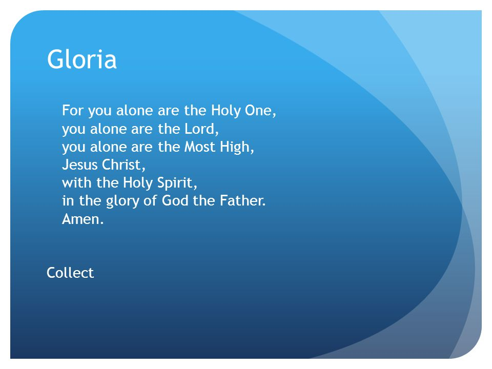 Gloria For you alone are the Holy One, you alone are the Lord, you alone are the Most High, Jesus Christ, with the Holy Spirit, in the glory of God th