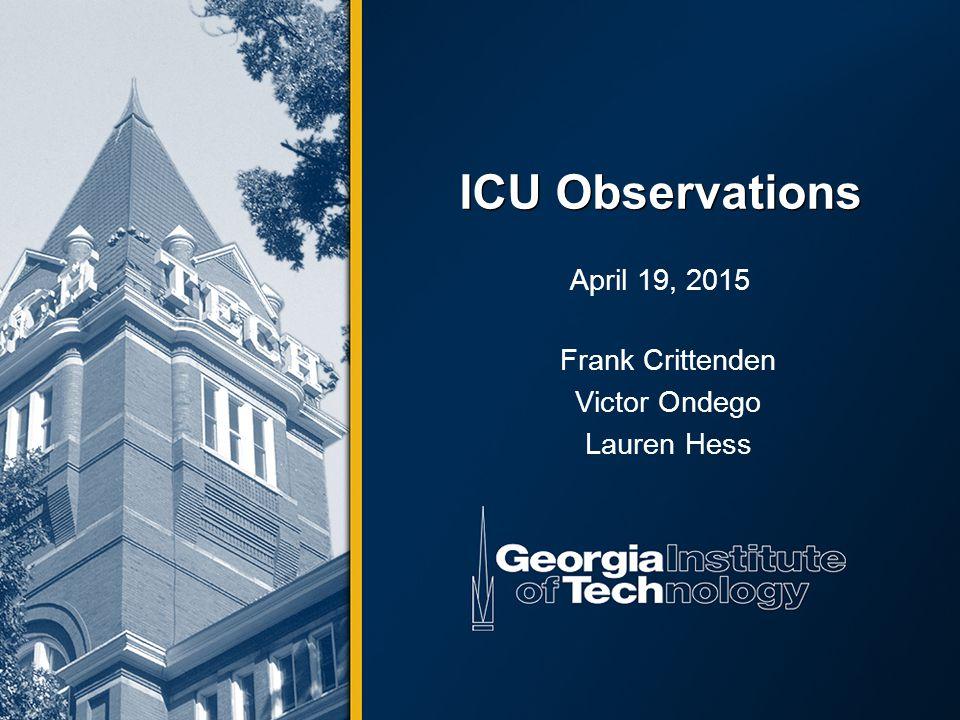 ICU Observations April 19, 2015 Frank Crittenden Victor Ondego Lauren Hess