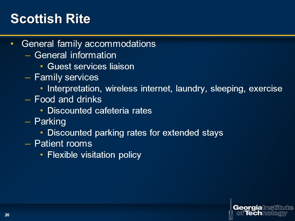 20 Scottish Rite General family accommodations –General information Guest services liaison –Family services Interpretation, wireless internet, laundry