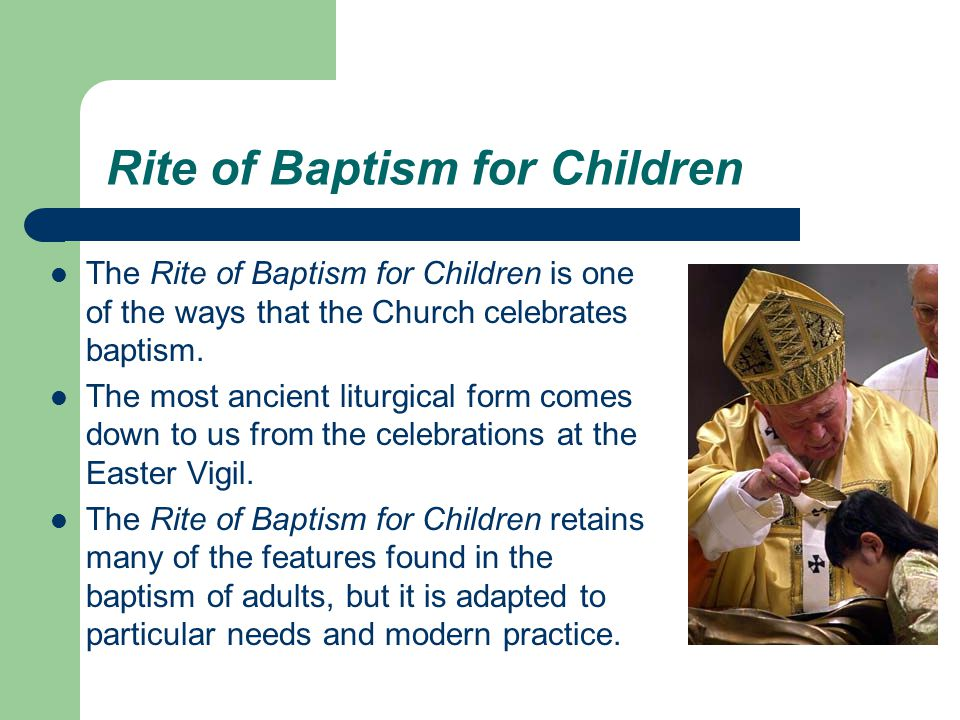 Rite of Baptism Baptism is celebrated at Mass in many places, but it may also be celebrated as its own liturgical rite.
