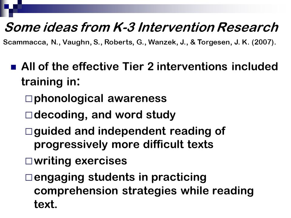 Some ideas from K-3 Intervention Research All of the effective Tier 2 interventions included training in :  phonological awareness  decoding, and wo