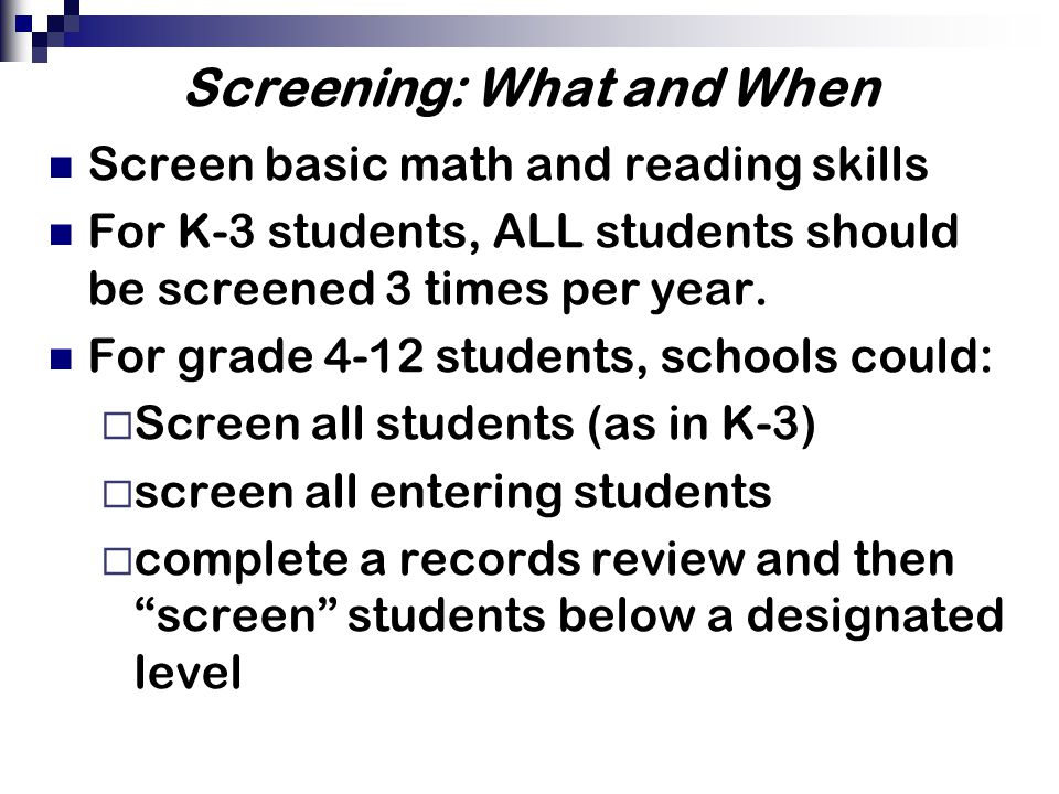 Screening Tools A few of the peer-reviewed screening tools  AIMSWEB (reading, math, spelling, written expression pre K-12) Aggregate Growth ScoresAggregate Growth Scores  DIBELS (reading K-6)  STEEP (reading and math K-12) Independent, peer-review of screening and progress monitoring tools  www.rti4success.org www.rti4success.org