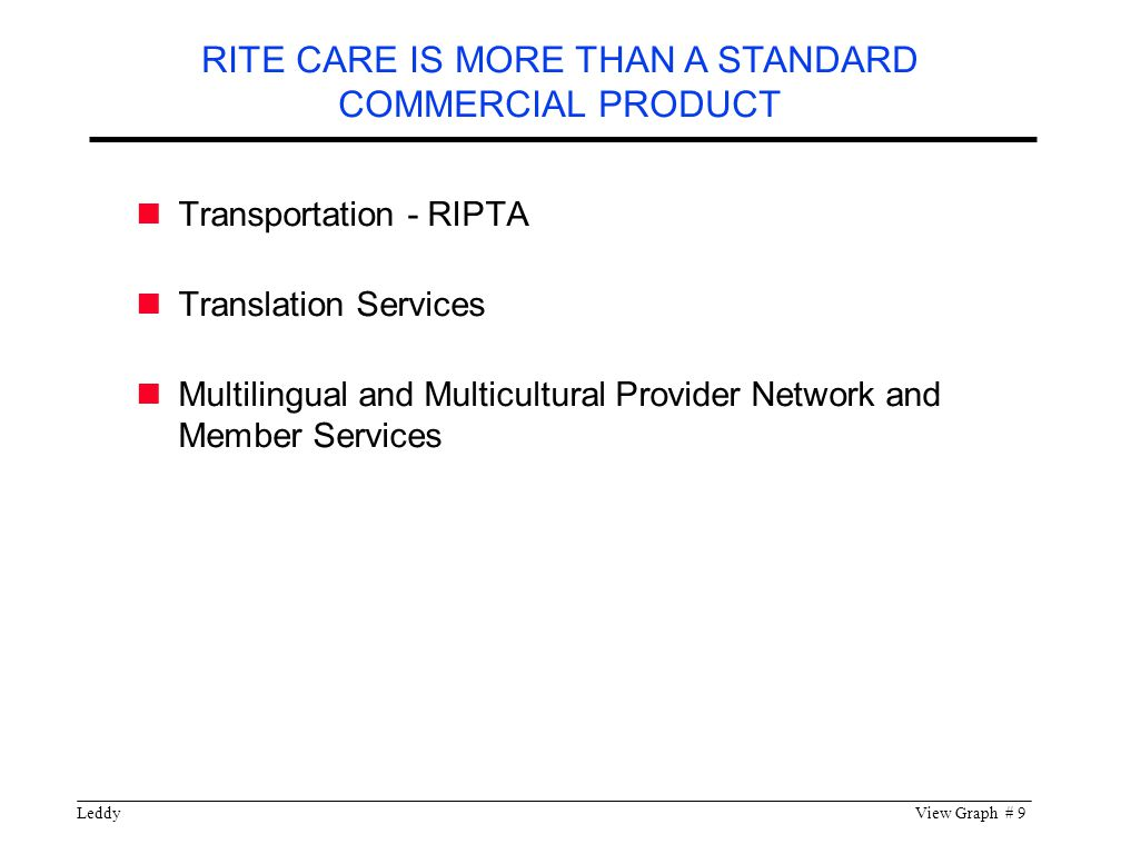 LeddyView Graph # 9 Transportation - RIPTA Translation Services Multilingual and Multicultural Provider Network and Member Services RITE CARE IS MORE THAN A STANDARD COMMERCIAL PRODUCT