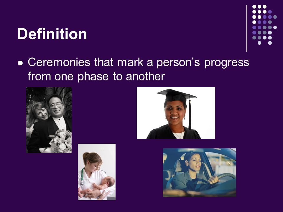 Definition Ceremonies that mark a person's progress from one phase to another