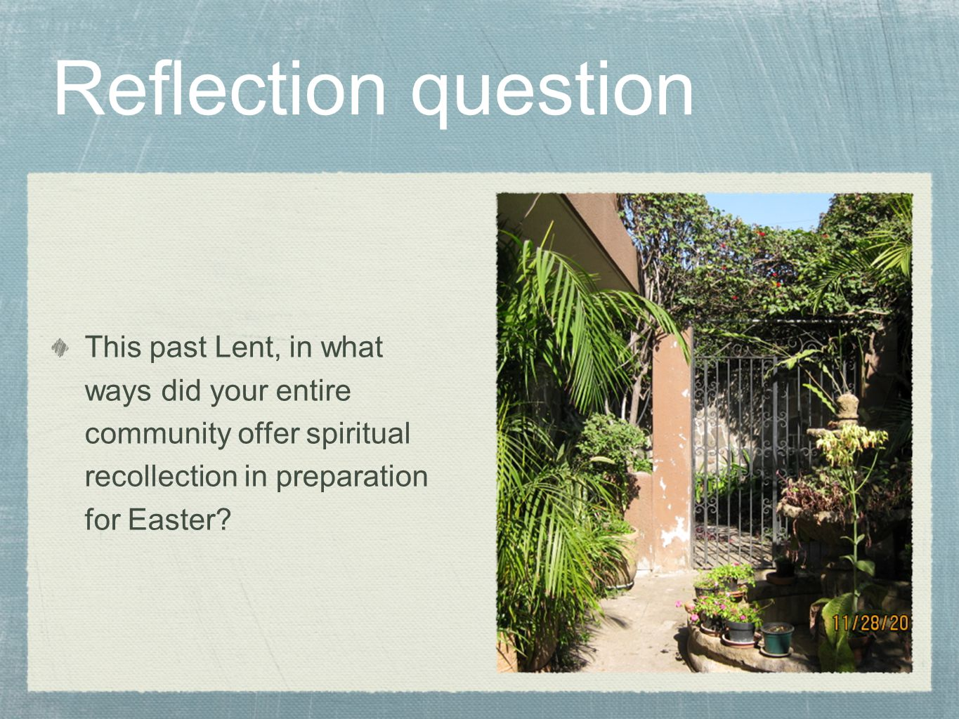 Reflection question This past Lent, in what ways did your entire community offer spiritual recollection in preparation for Easter