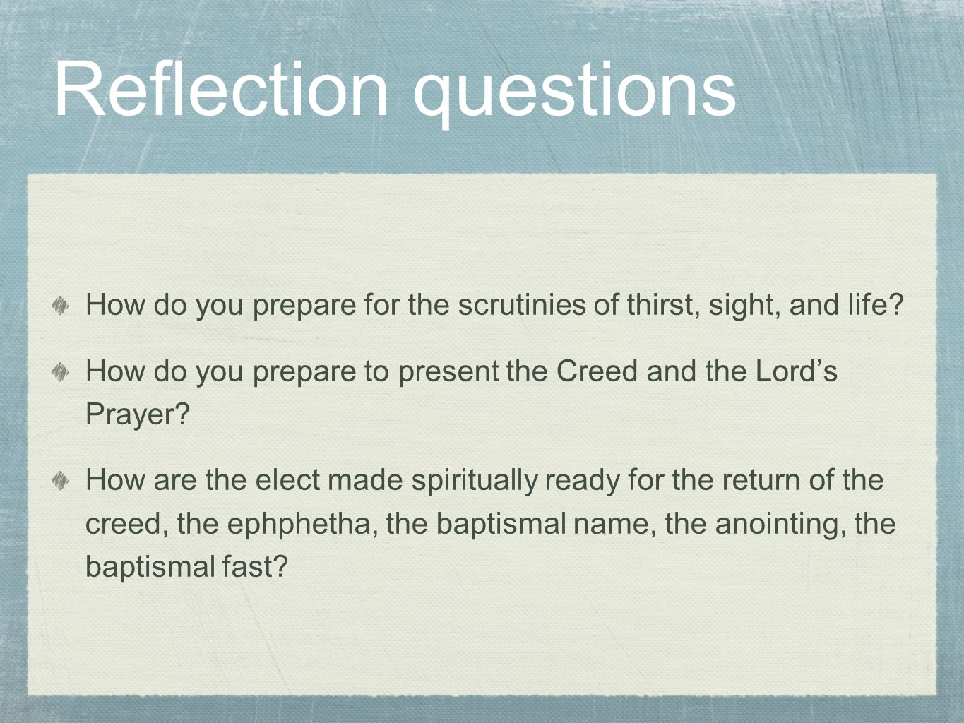 Reflection questions How do you prepare for the scrutinies of thirst, sight, and life.