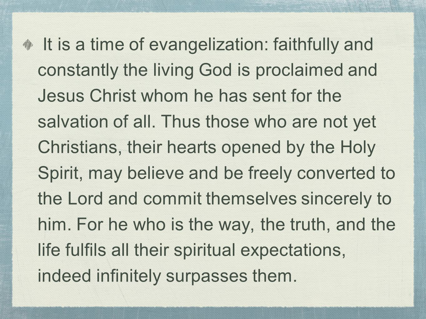 It is a time of evangelization: faithfully and constantly the living God is proclaimed and Jesus Christ whom he has sent for the salvation of all.