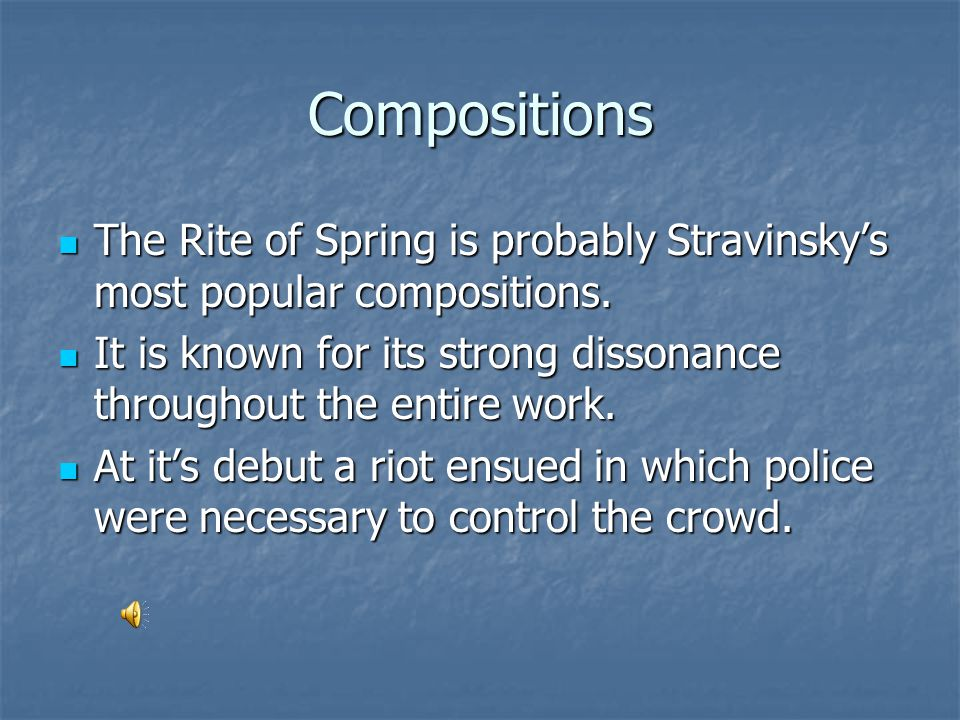 Compositions The Rite of Spring is probably Stravinsky's most popular compositions. The Rite of Spring is probably Stravinsky's most popular compositi